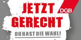 """Logo des DGB anlässlich der Bundestagswahl 2017; Schriftzug: """"Jetzt gerecht - Du hast die Wahl!"""""""